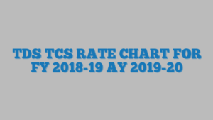 TDS TCS RATE CHART FOR FY 2018-19 AY 2019-20