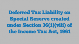 Deferred Tax Liability on Special Reserve created under Section 36(1)(viii) of the Income Tax Act, 1961