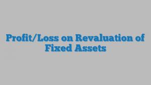 Profit/Loss on Revaluation of Fixed Assets