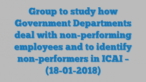 Group to study how Government Departments deal with non-performing employees and to identify non-performers in ICAI – (18-01-2018)