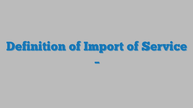 Definition Of Import Of Service  U2013