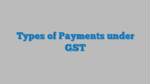 Types of Payments under GST
