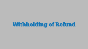Withholding of Refund